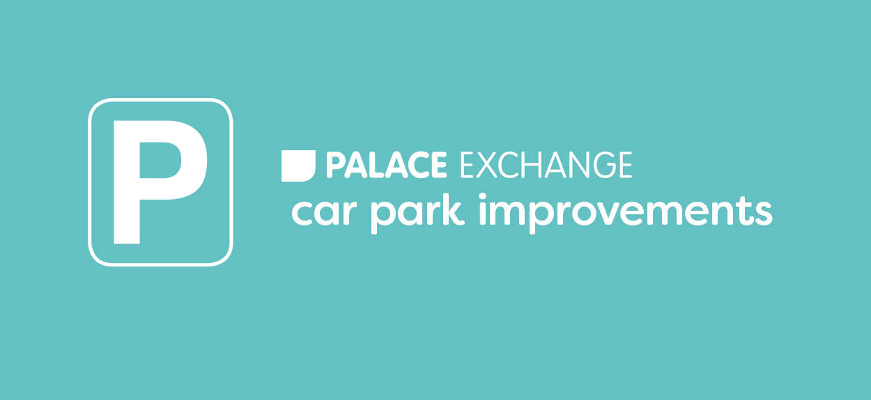 Palace Exchange Car Park Improvements